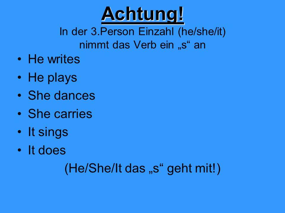 """Achtung! In der 3.Person Einzahl (he/she/it) nimmt das Verb ein """"s an"""