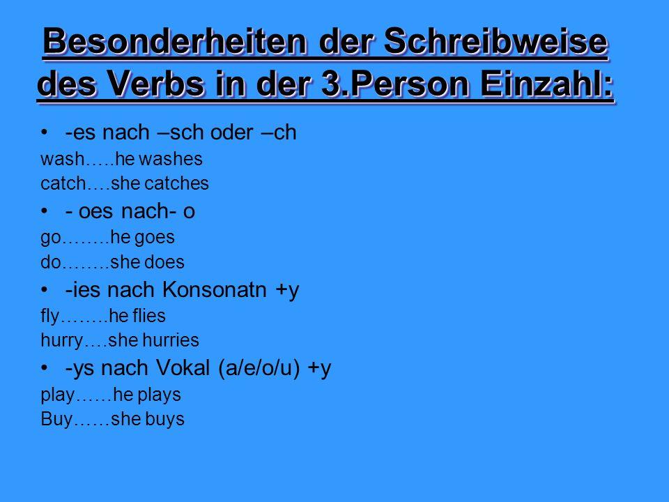 Besonderheiten der Schreibweise des Verbs in der 3.Person Einzahl: