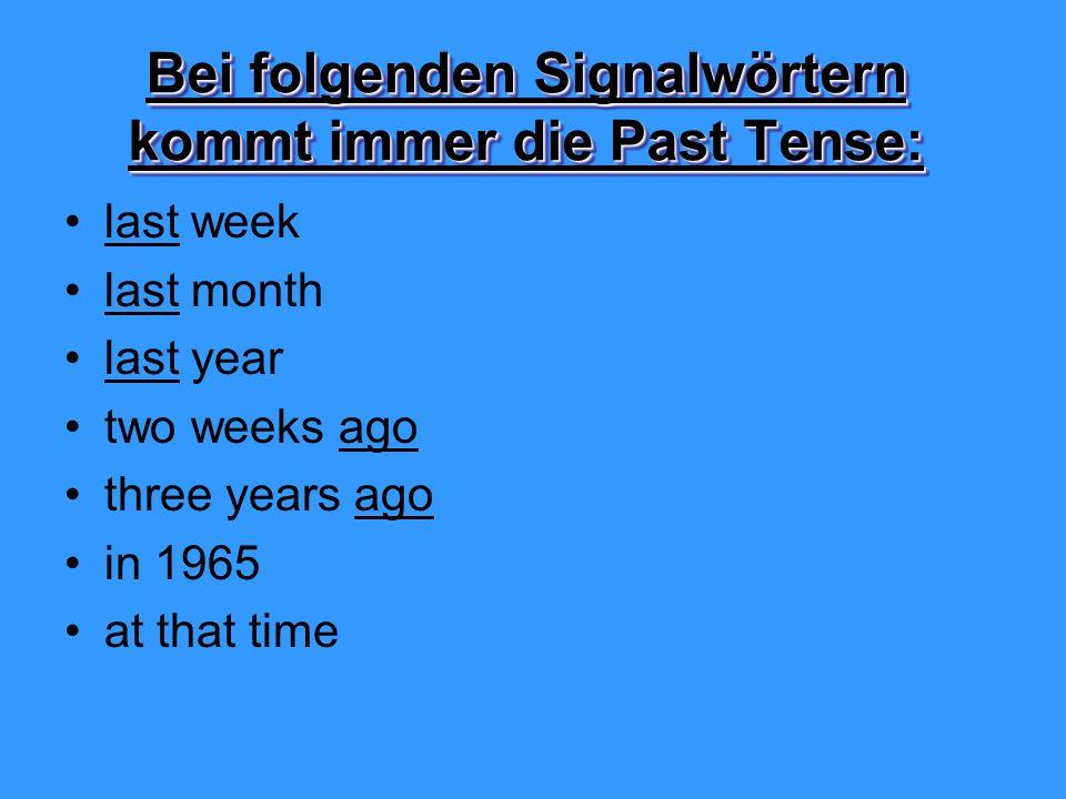 Bei folgenden Signalwörtern kommt immer die Past Tense: