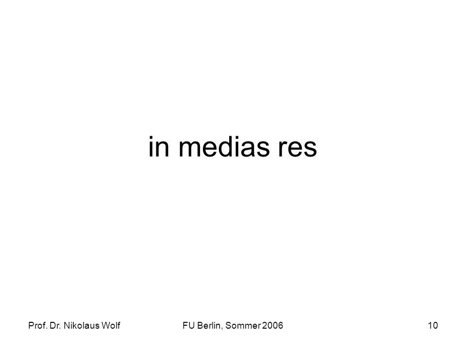 in medias res Prof. Dr. Nikolaus Wolf FU Berlin, Sommer 2006