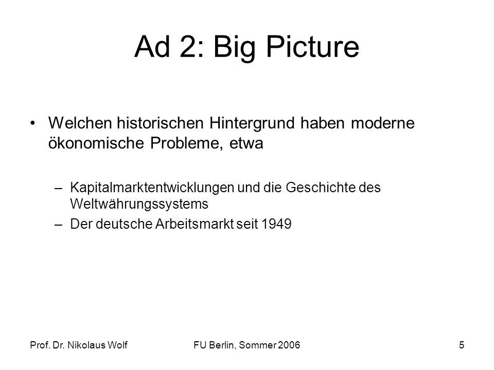 Ad 2: Big PictureWelchen historischen Hintergrund haben moderne ökonomische Probleme, etwa.