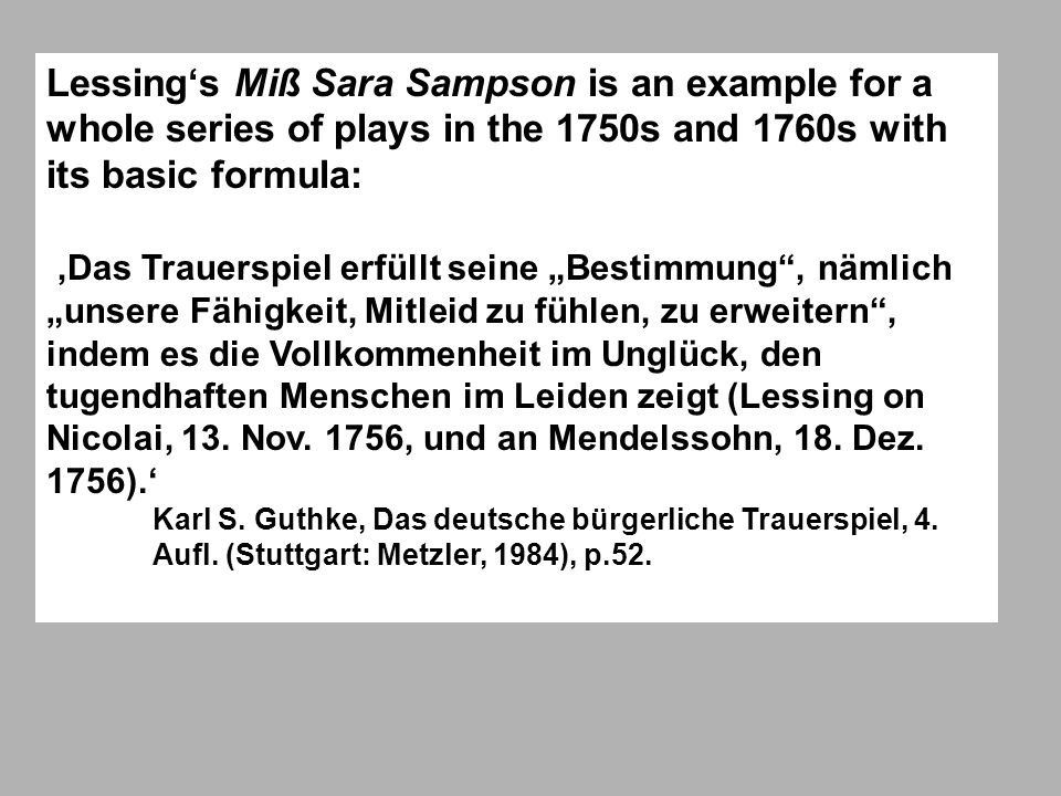 Lessing's Miß Sara Sampson is an example for a whole series of plays in the 1750s and 1760s with its basic formula: