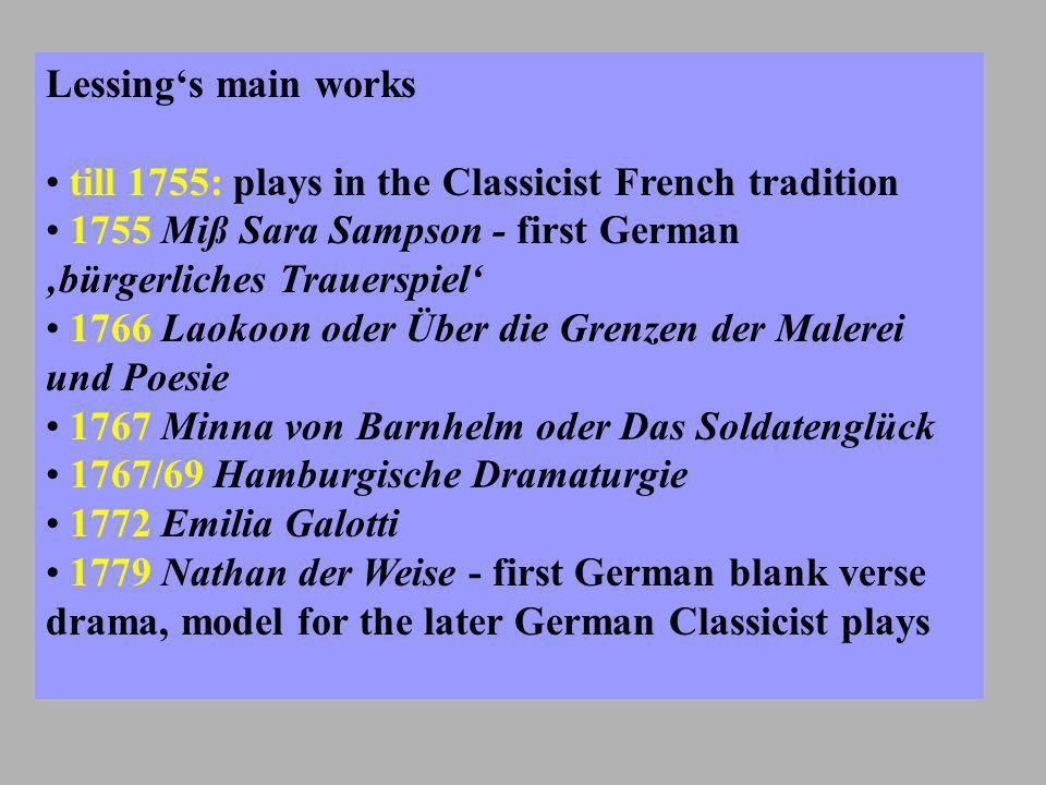 Lessing's main works till 1755: plays in the Classicist French tradition. 1755 Miß Sara Sampson - first German 'bürgerliches Trauerspiel'