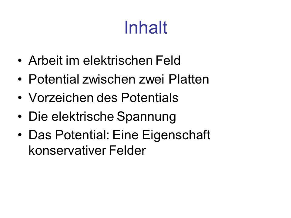 Inhalt Arbeit im elektrischen Feld Potential zwischen zwei Platten
