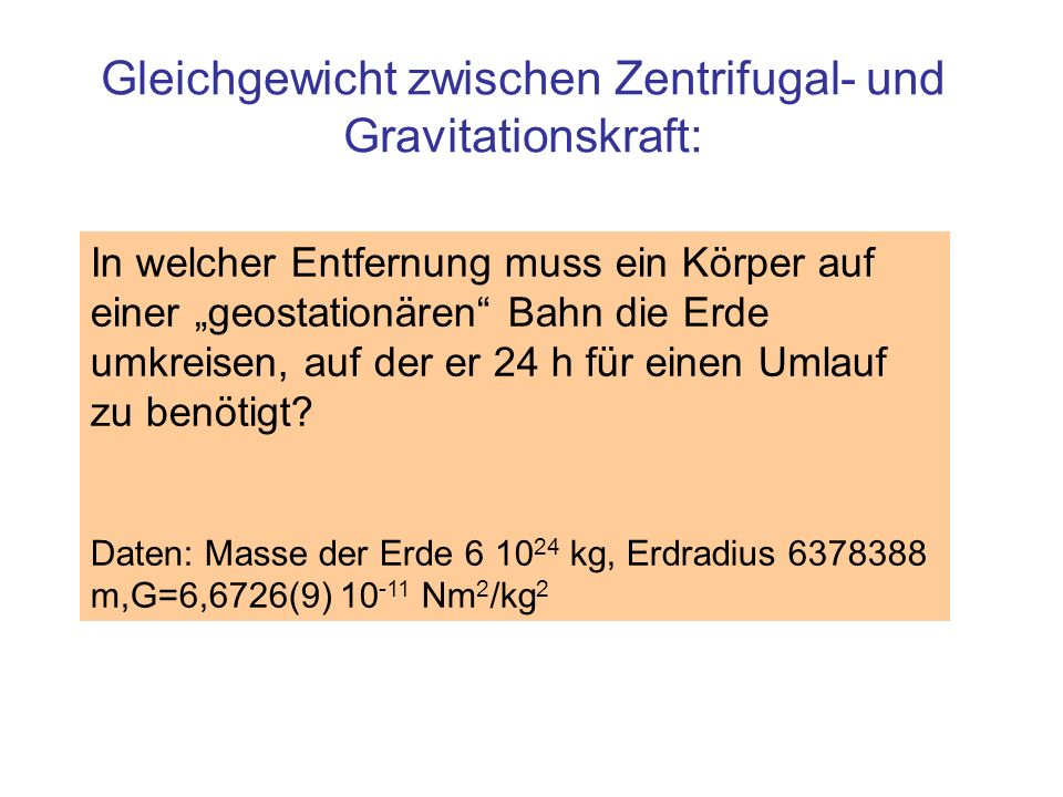 Gleichgewicht zwischen Zentrifugal- und Gravitationskraft: