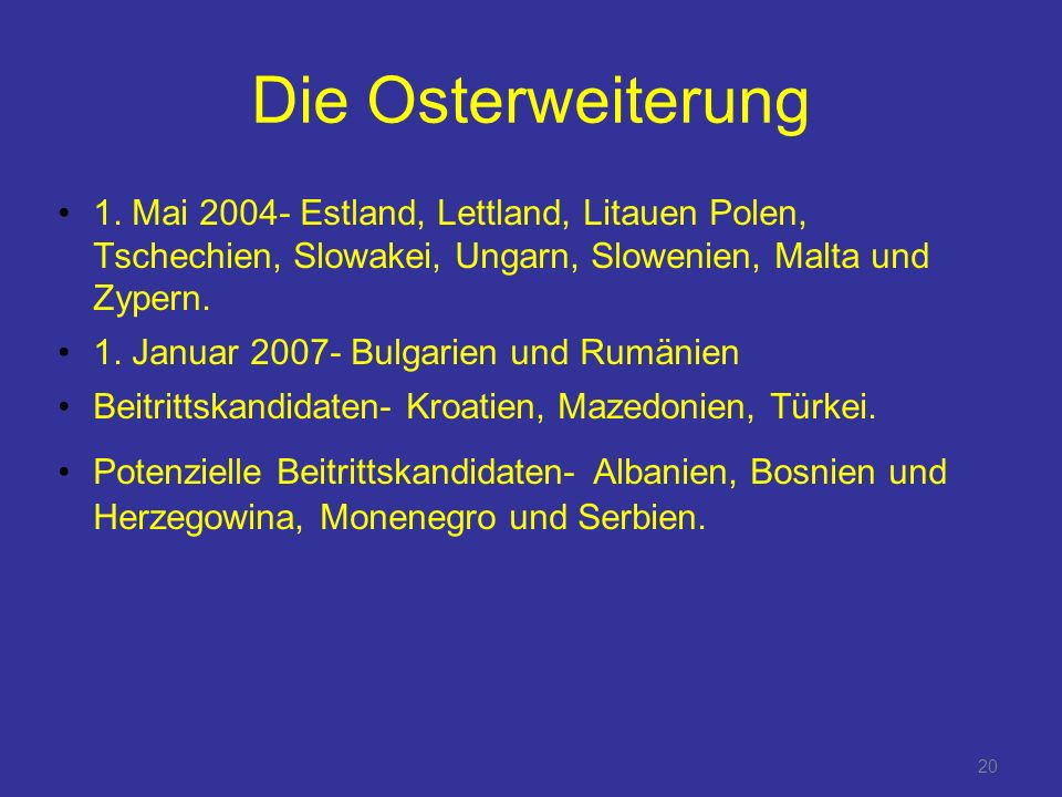 Die Osterweiterung 1. Mai 2004- Estland, Lettland, Litauen Polen, Tschechien, Slowakei, Ungarn, Slowenien, Malta und Zypern.