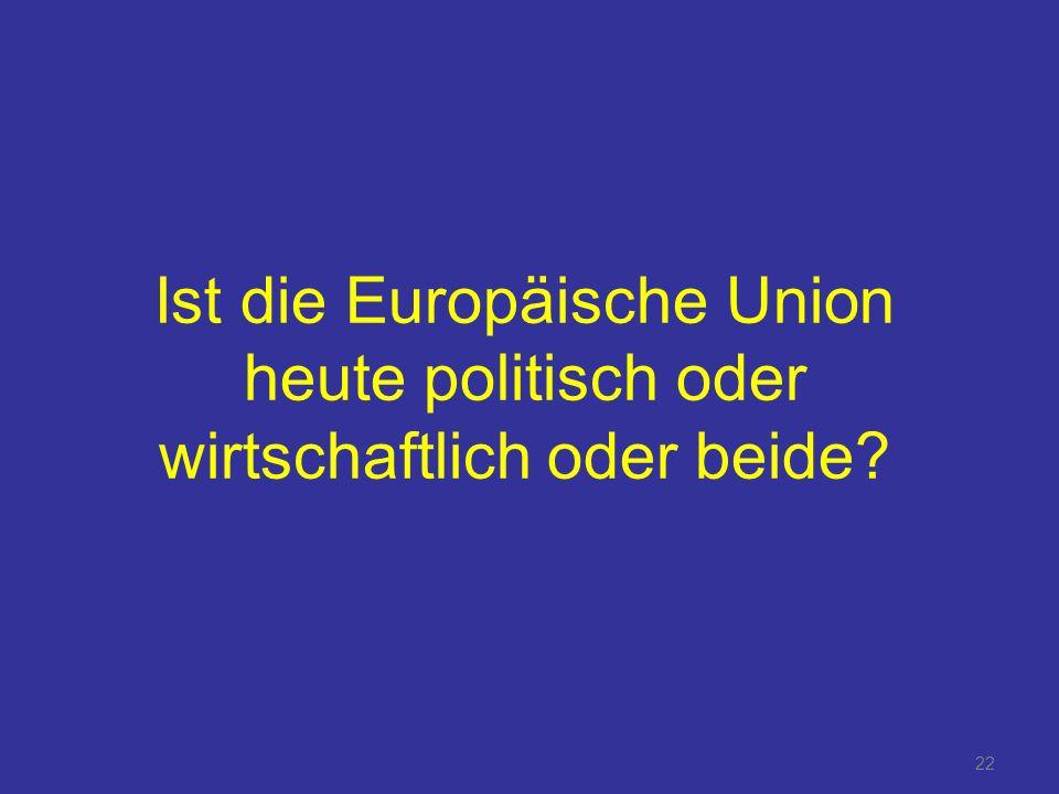 Ist die Europäische Union heute politisch oder wirtschaftlich oder beide