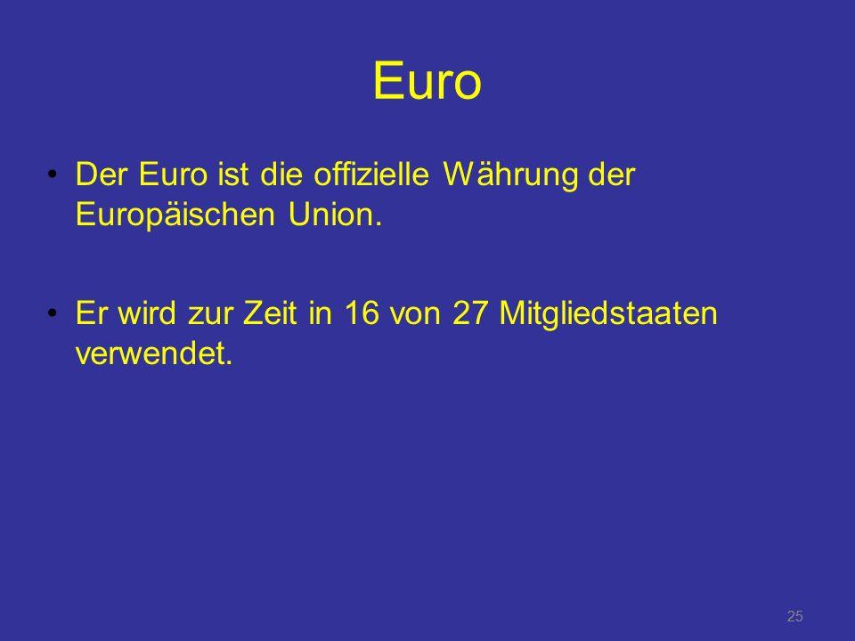 Euro Der Euro ist die offizielle Währung der Europäischen Union.