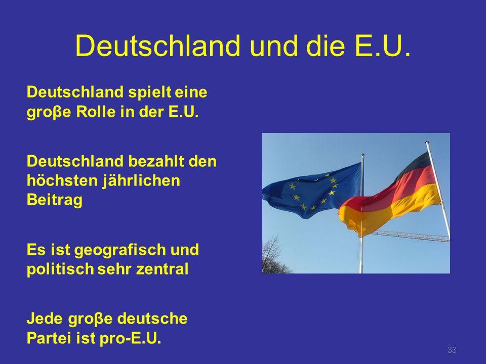 Deutschland und die E.U. Deutschland spielt eine groβe Rolle in der E.U. Deutschland bezahlt den höchsten jährlichen Beitrag.