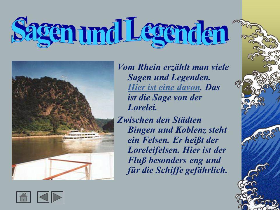 Sagen und Legenden Vom Rhein erzählt man viele Sagen und Legenden. Hier ist eine davon. Das ist die Sage von der Lorelei.