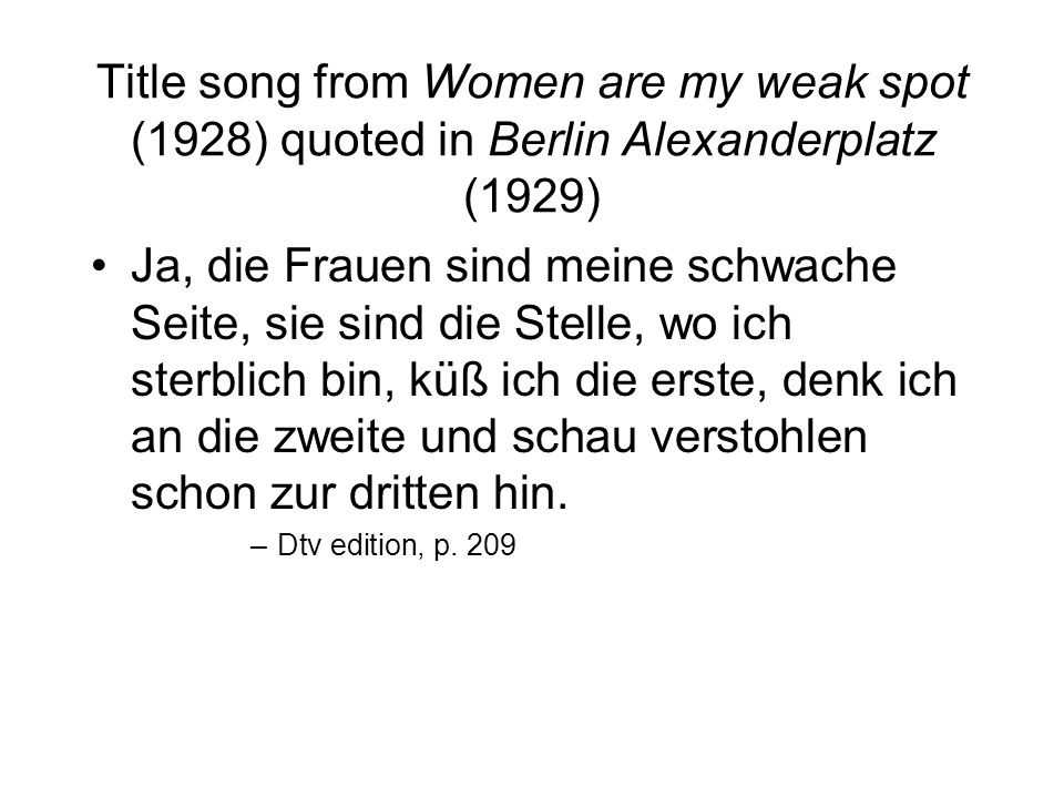 Title song from Women are my weak spot (1928) quoted in Berlin Alexanderplatz (1929)
