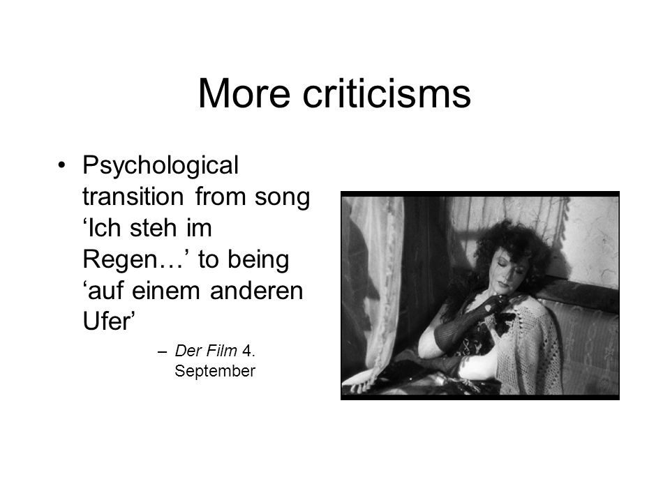 More criticisms Psychological transition from song 'Ich steh im Regen…' to being 'auf einem anderen Ufer'