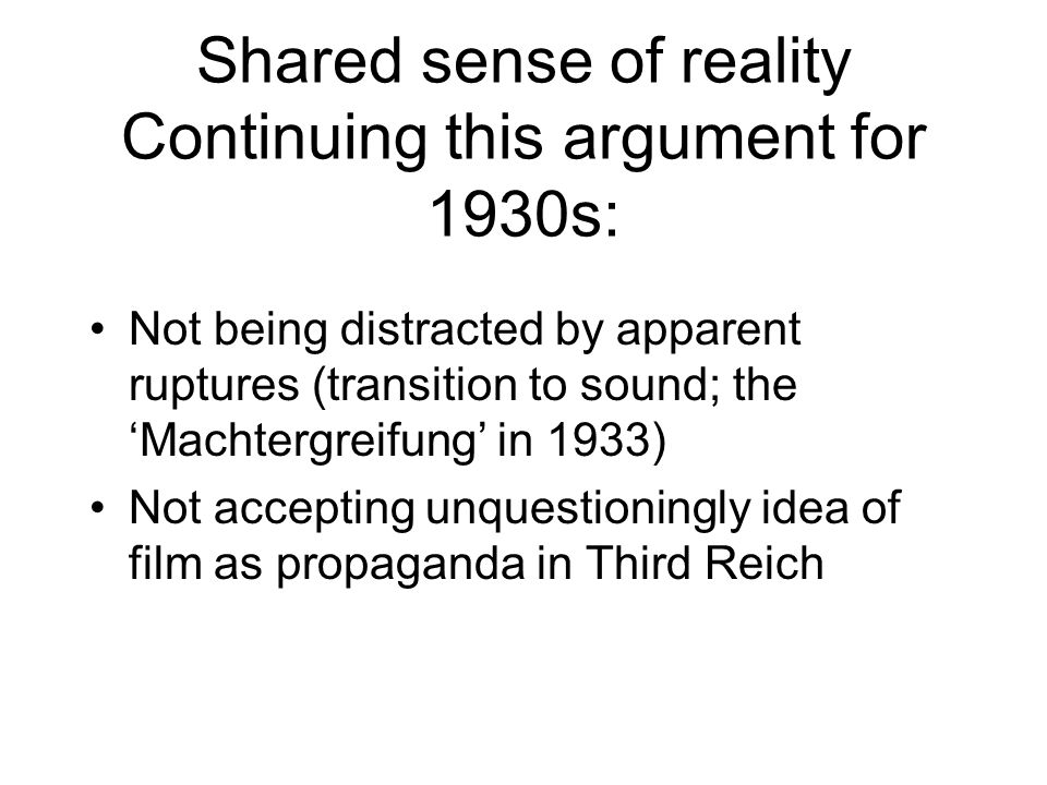 Shared sense of reality Continuing this argument for 1930s: