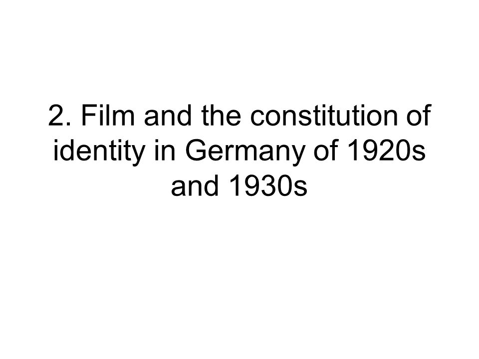 2. Film and the constitution of identity in Germany of 1920s and 1930s