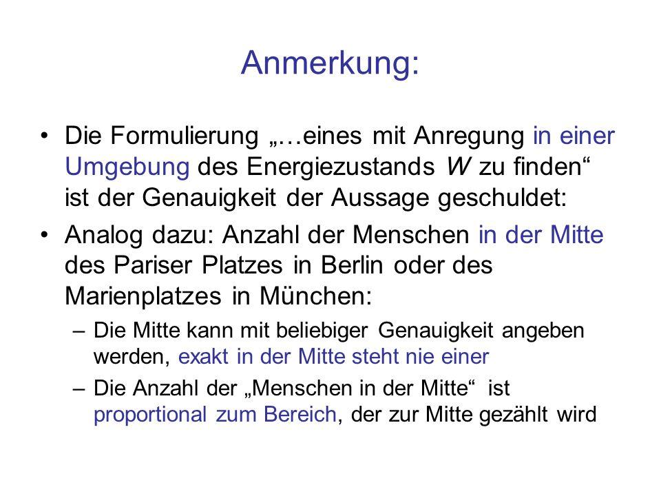 """Anmerkung: Die Formulierung """"…eines mit Anregung in einer Umgebung des Energiezustands W zu finden ist der Genauigkeit der Aussage geschuldet:"""