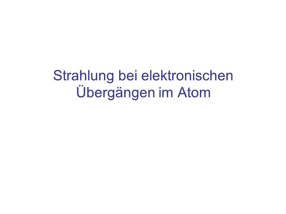 Strahlung bei elektronischen Übergängen im Atom