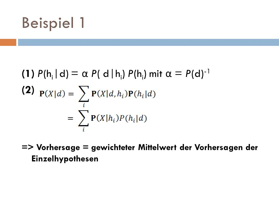 Beispiel 1 (1) P(hi|d) = α P( d|hi) P(hi) mit α = P(d)-1.