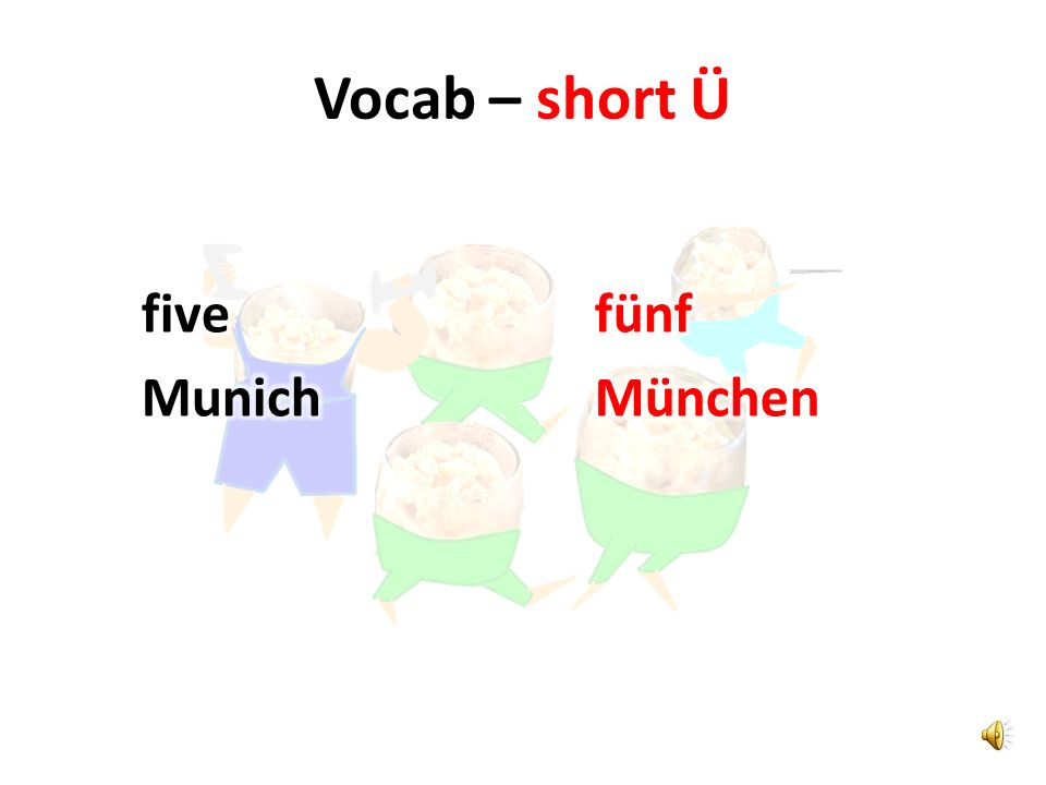 Vocab – short Ü five Munich fünf München
