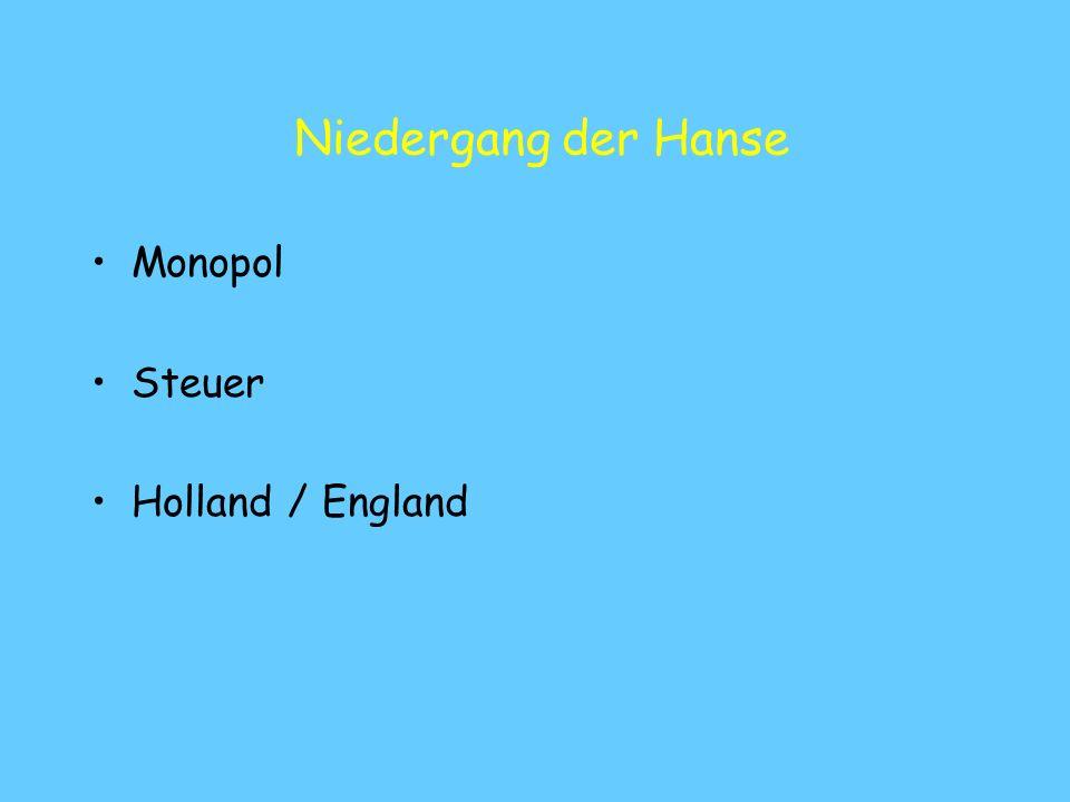 Niedergang der Hanse Monopol Steuer Holland / England