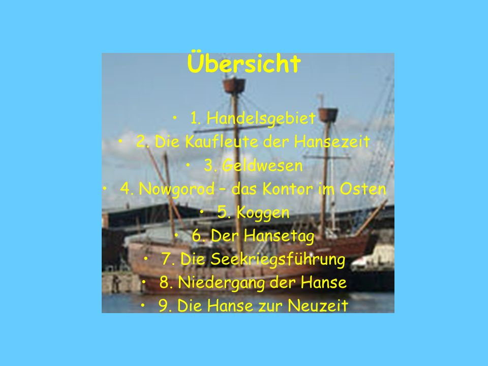 Übersicht 1. Handelsgebiet 2. Die Kaufleute der Hansezeit 3. Geldwesen