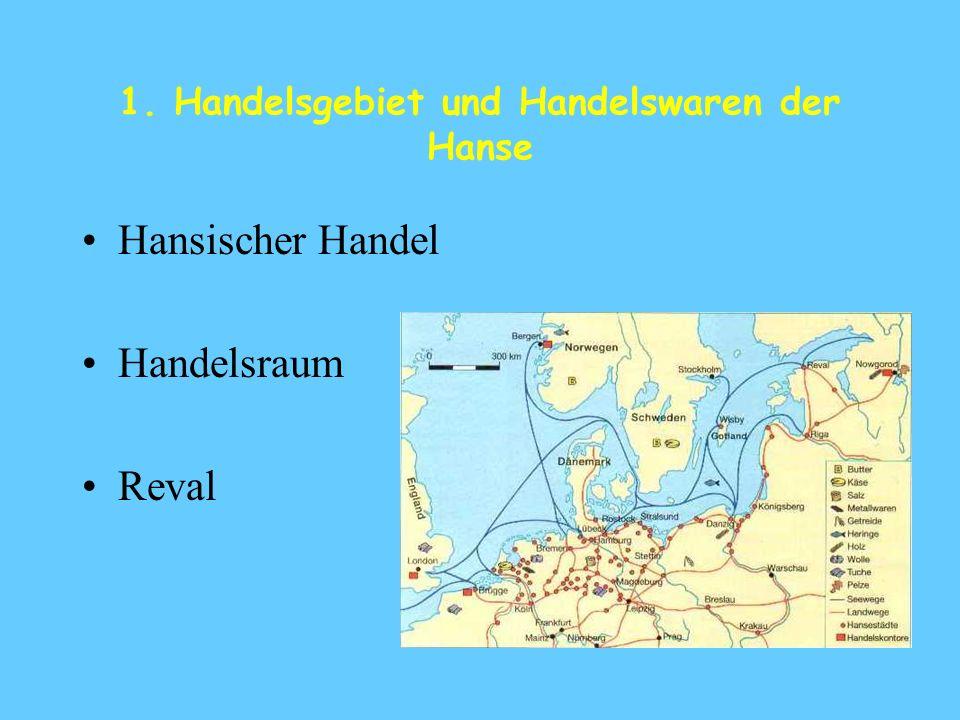 1. Handelsgebiet und Handelswaren der Hanse