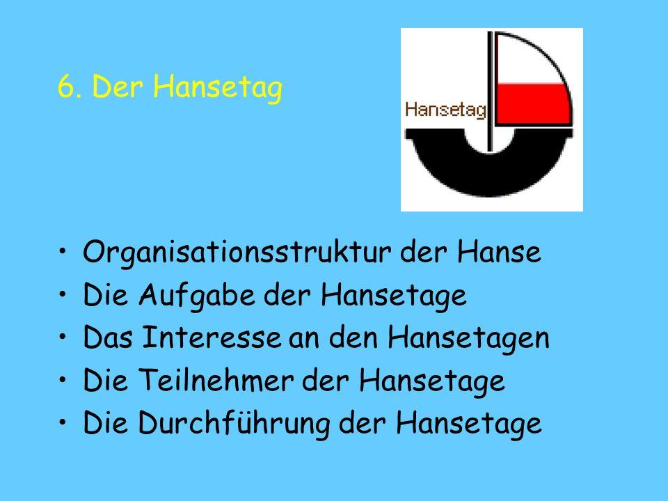 6. Der Hansetag Organisationsstruktur der Hanse. Die Aufgabe der Hansetage. Das Interesse an den Hansetagen.
