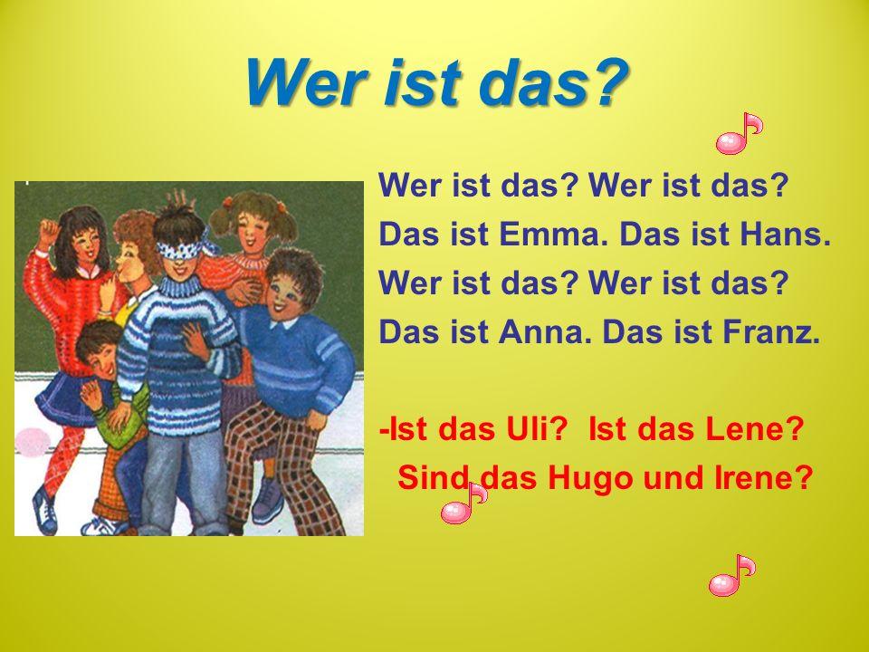 Wer ist das Wer ist das Wer ist das Das ist Emma. Das ist Hans.