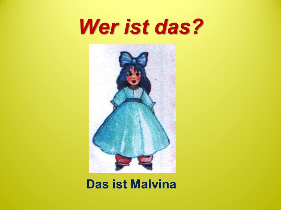 Wer ist das Das ist Malvina