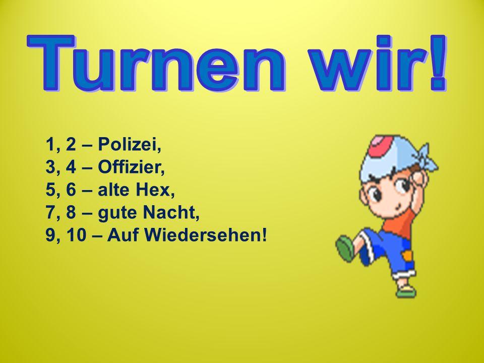 Turnen wir! 1, 2 – Polizei, 3, 4 – Offizier, 5, 6 – alte Hex,