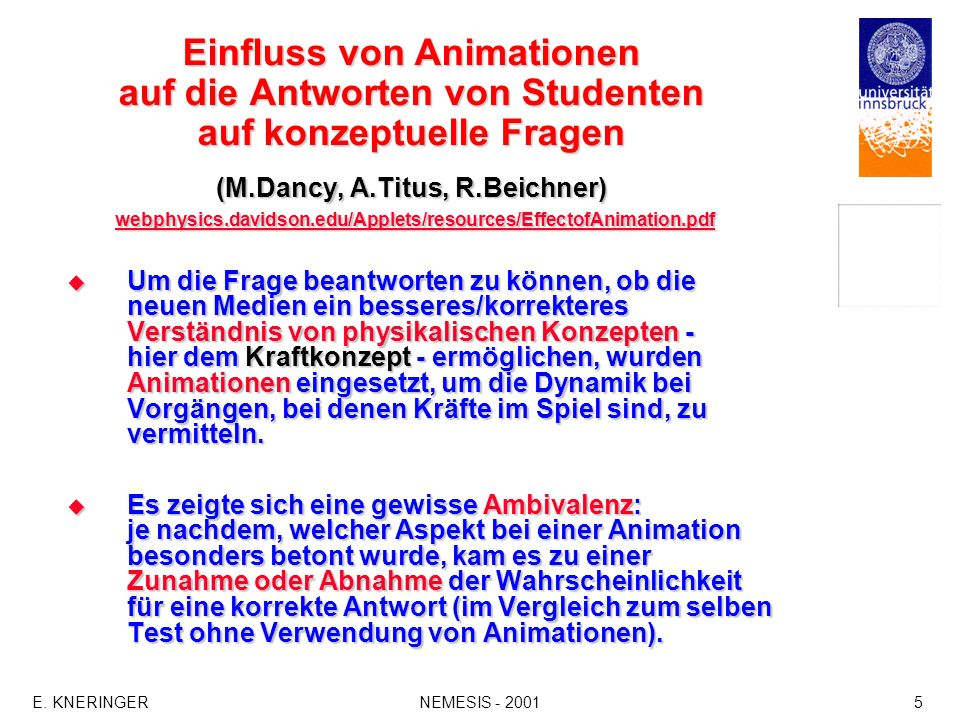 Einfluss von Animationen auf die Antworten von Studenten auf konzeptuelle Fragen (M.Dancy, A.Titus, R.Beichner) webphysics.davidson.edu/Applets/resources/EffectofAnimation.pdf