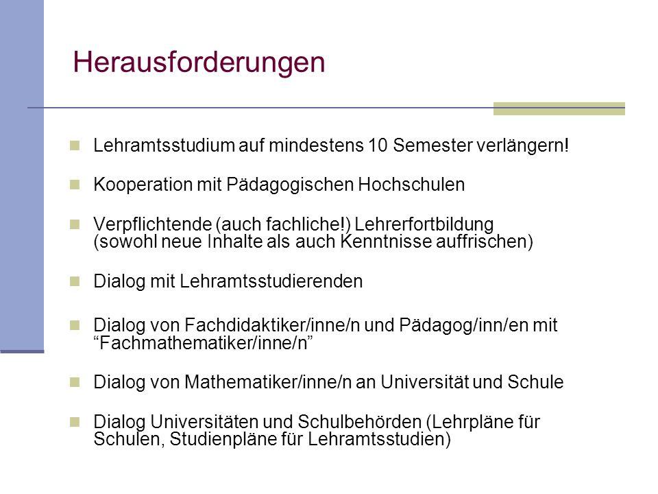 Herausforderungen Lehramtsstudium auf mindestens 10 Semester verlängern! Kooperation mit Pädagogischen Hochschulen.