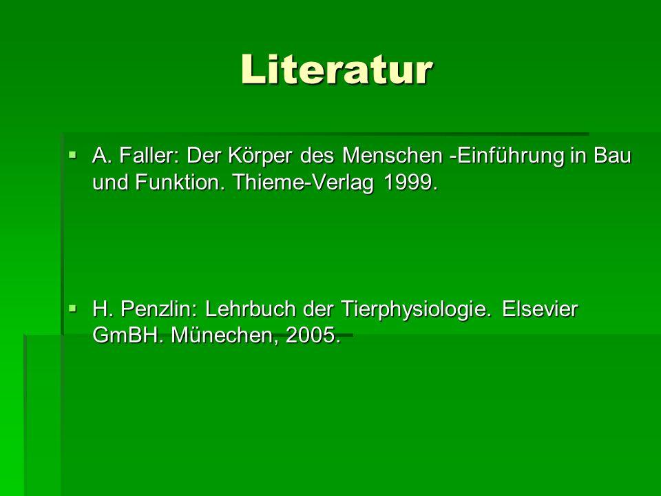 Literatur A. Faller: Der Körper des Menschen -Einführung in Bau und Funktion. Thieme-Verlag 1999.