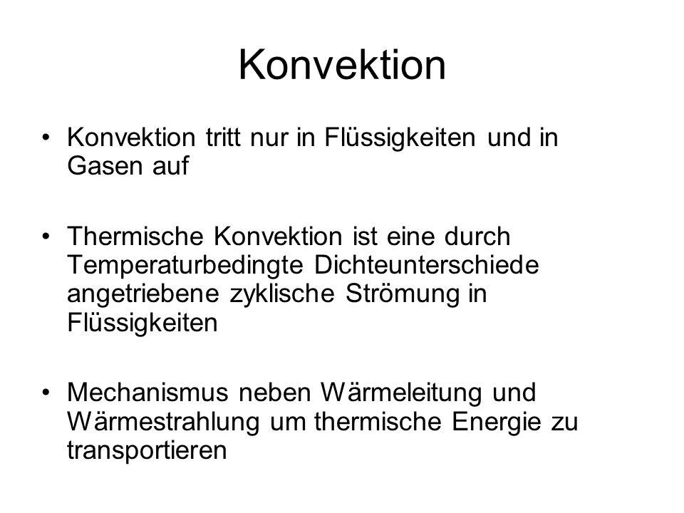 Konvektion Konvektion tritt nur in Flüssigkeiten und in Gasen auf