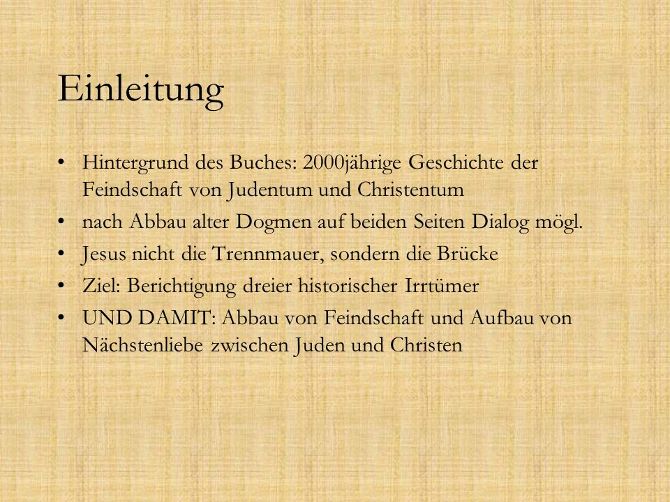 Einleitung Hintergrund des Buches: 2000jährige Geschichte der Feindschaft von Judentum und Christentum.