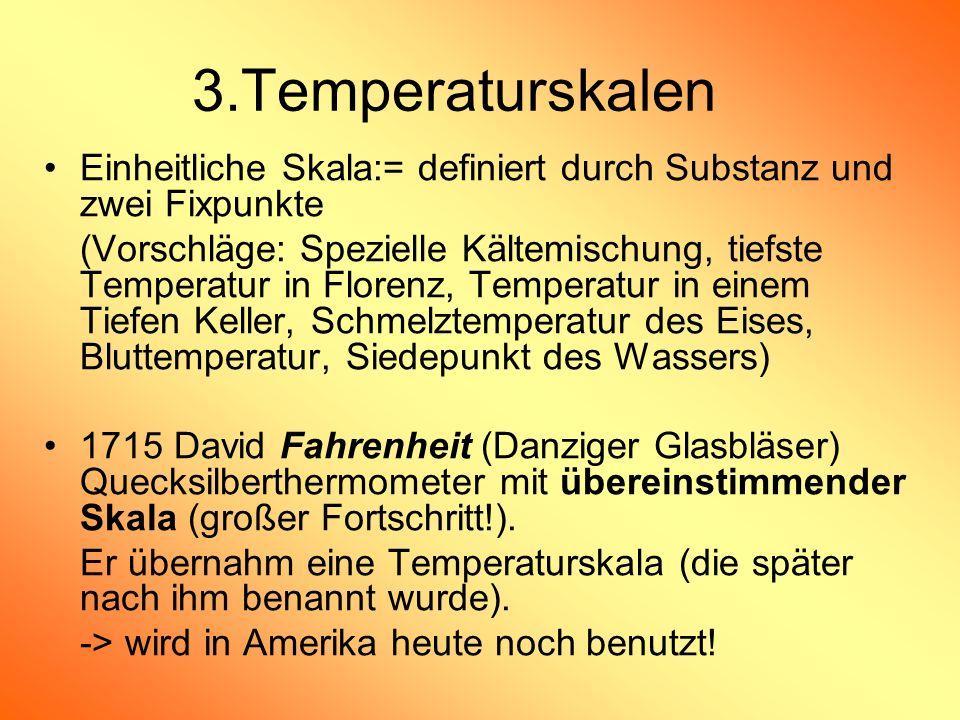 3.Temperaturskalen Einheitliche Skala:= definiert durch Substanz und zwei Fixpunkte.
