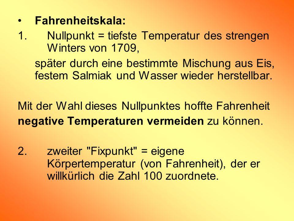 Fahrenheitskala:1. Nullpunkt = tiefste Temperatur des strengen Winters von 1709,