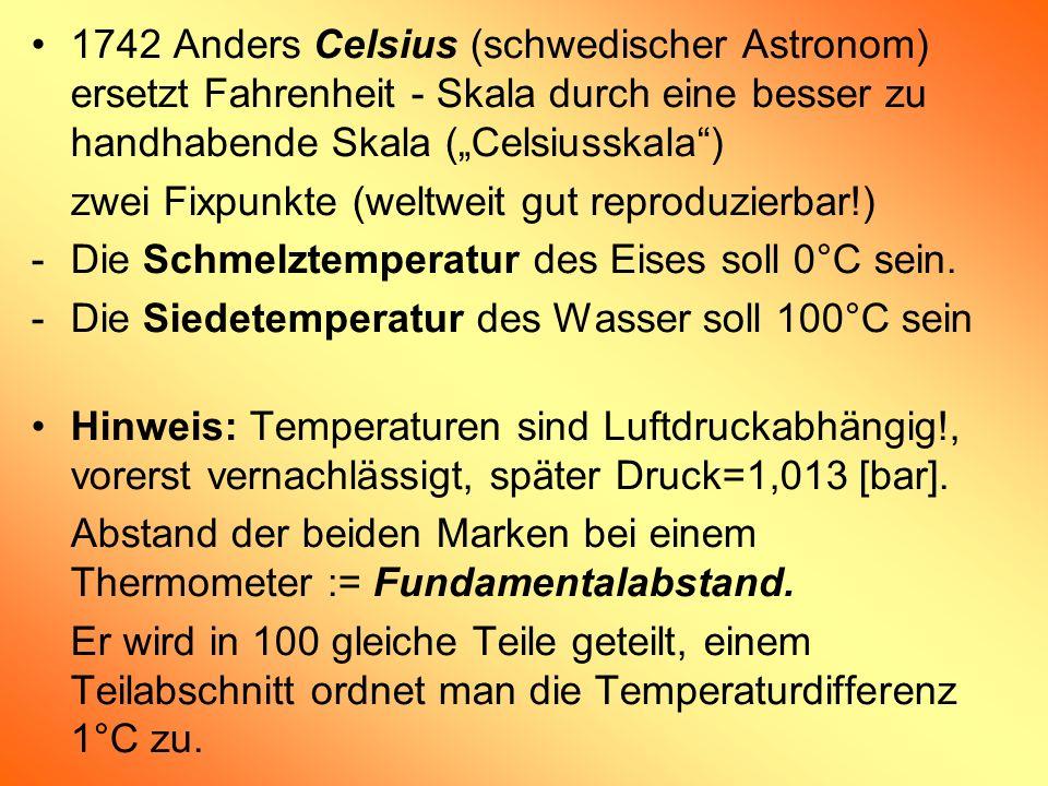 """1742 Anders Celsius (schwedischer Astronom) ersetzt Fahrenheit - Skala durch eine besser zu handhabende Skala (""""Celsiusskala )"""