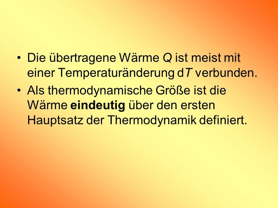 Die übertragene Wärme Q ist meist mit einer Temperaturänderung dT verbunden.