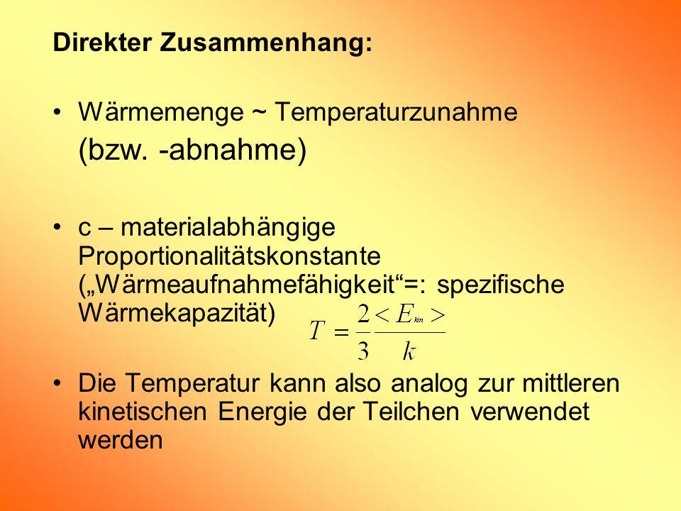 (bzw. -abnahme) Direkter Zusammenhang: Wärmemenge ~ Temperaturzunahme