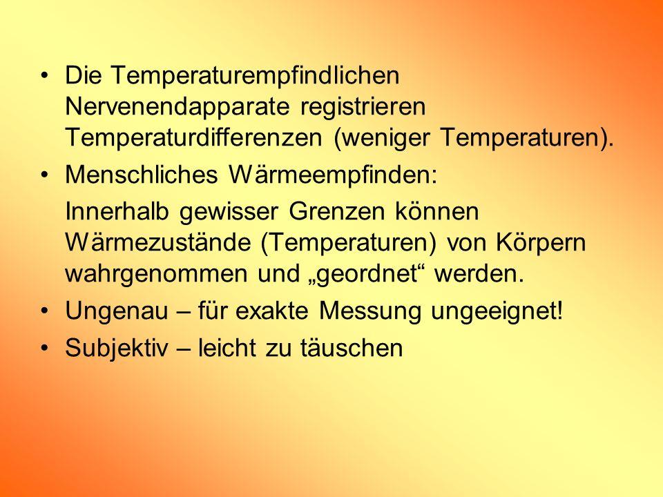 Die Temperaturempfindlichen Nervenendapparate registrieren Temperaturdifferenzen (weniger Temperaturen).