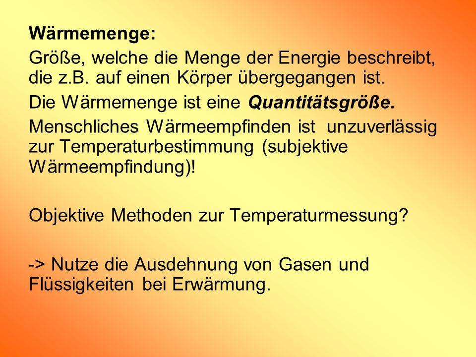 Wärmemenge:Größe, welche die Menge der Energie beschreibt, die z.B. auf einen Körper übergegangen ist.