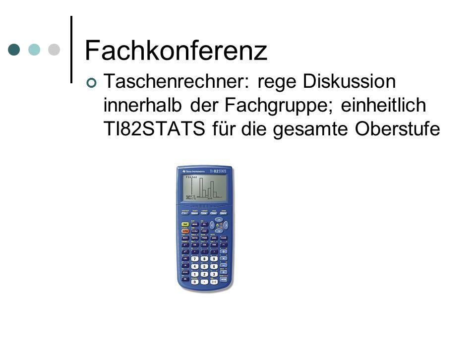 Fachkonferenz Taschenrechner: rege Diskussion innerhalb der Fachgruppe; einheitlich TI82STATS für die gesamte Oberstufe.