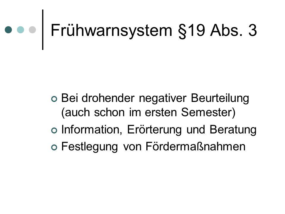 Frühwarnsystem §19 Abs. 3 Bei drohender negativer Beurteilung (auch schon im ersten Semester) Information, Erörterung und Beratung.