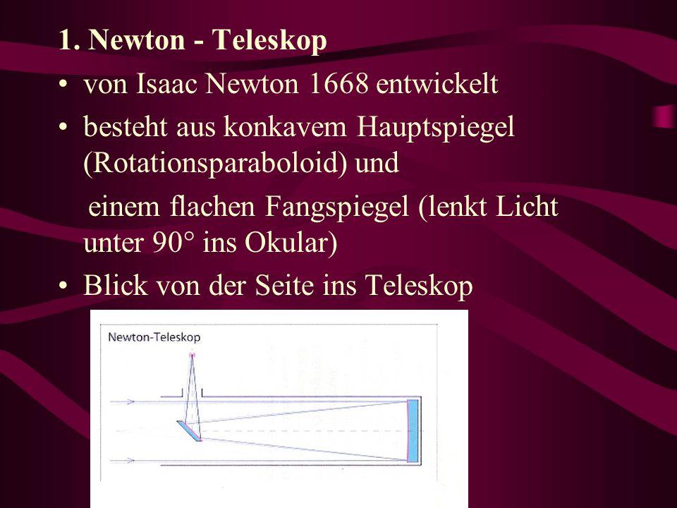 1. Newton - Teleskop von Isaac Newton 1668 entwickelt. besteht aus konkavem Hauptspiegel (Rotationsparaboloid) und.