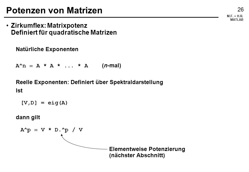 Potenzen von Matrizen Zirkumflex: Matrixpotenz Definiert für quadratische Matrizen. Natürliche Exponenten.