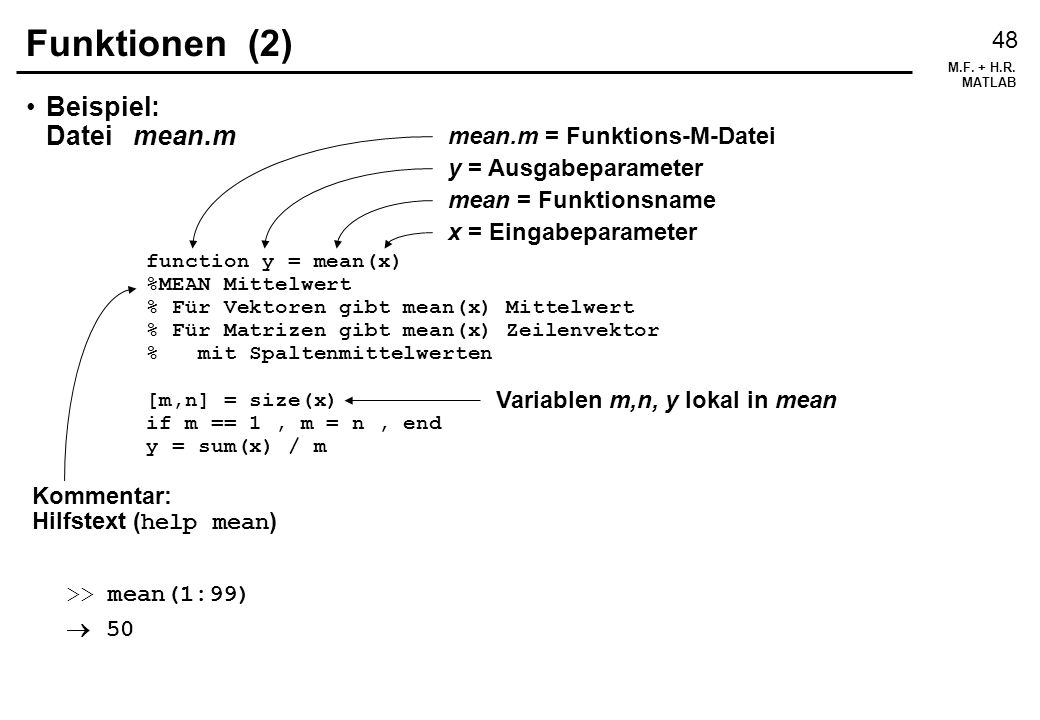 Funktionen (2) Beispiel: Datei mean.m mean.m = Funktions-M-Datei