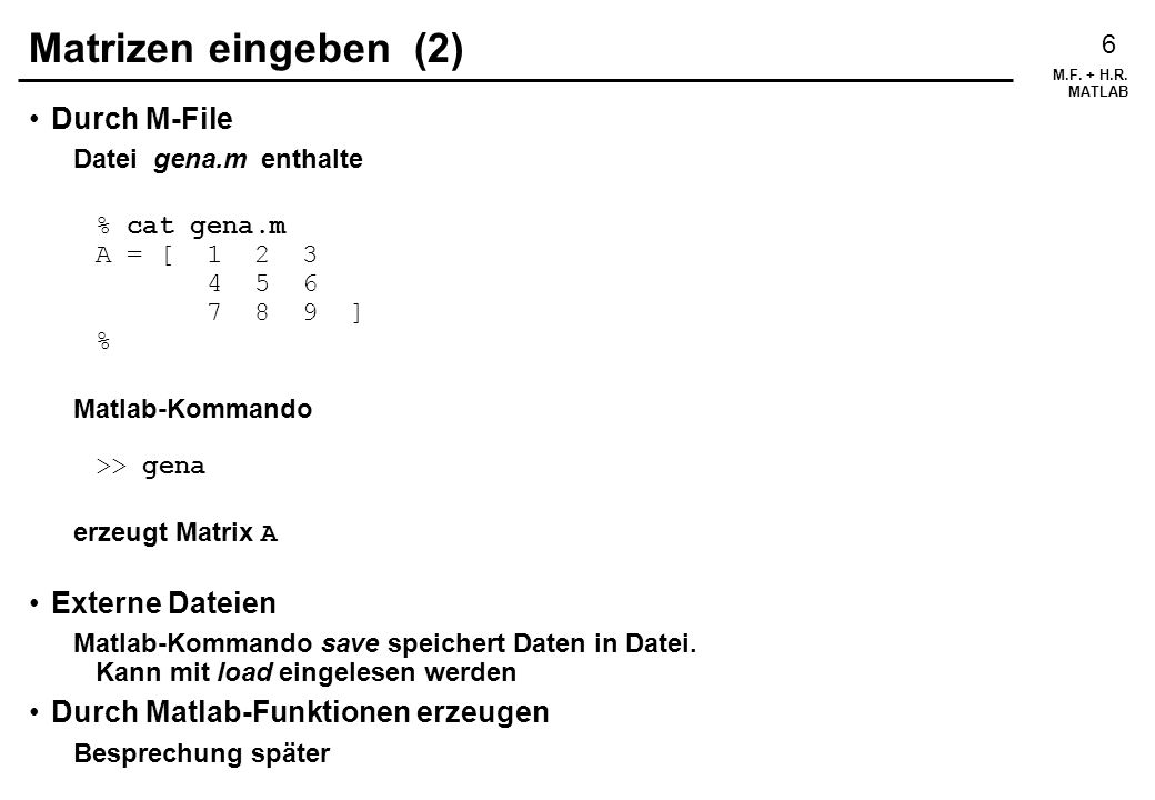 Matrizen eingeben (2) Durch M-File Externe Dateien