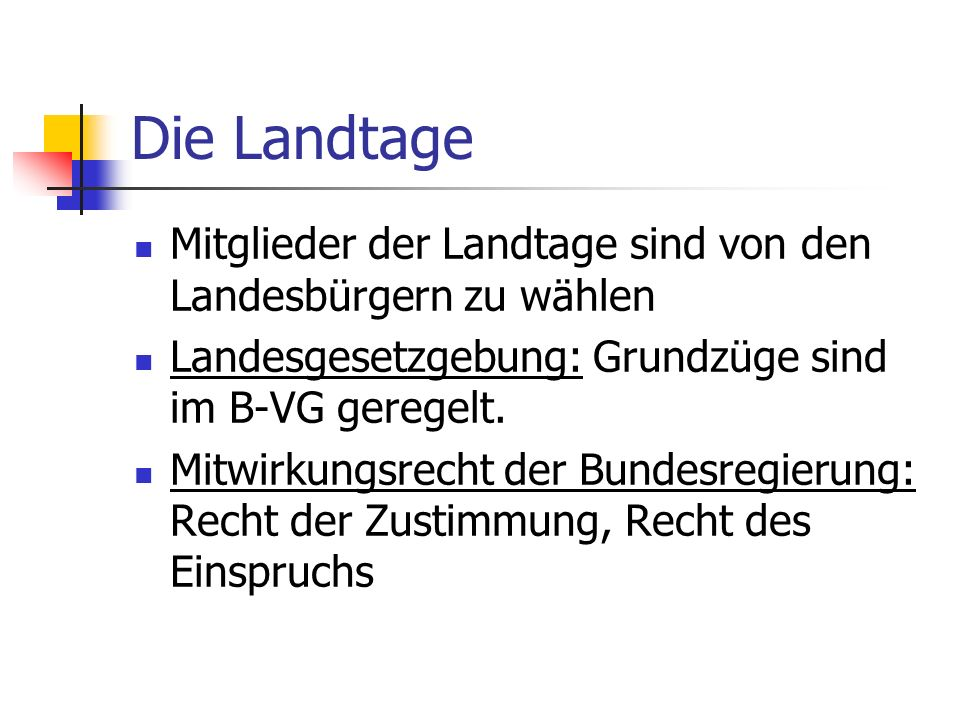 Die Landtage Mitglieder der Landtage sind von den Landesbürgern zu wählen. Landesgesetzgebung: Grundzüge sind im B-VG geregelt.