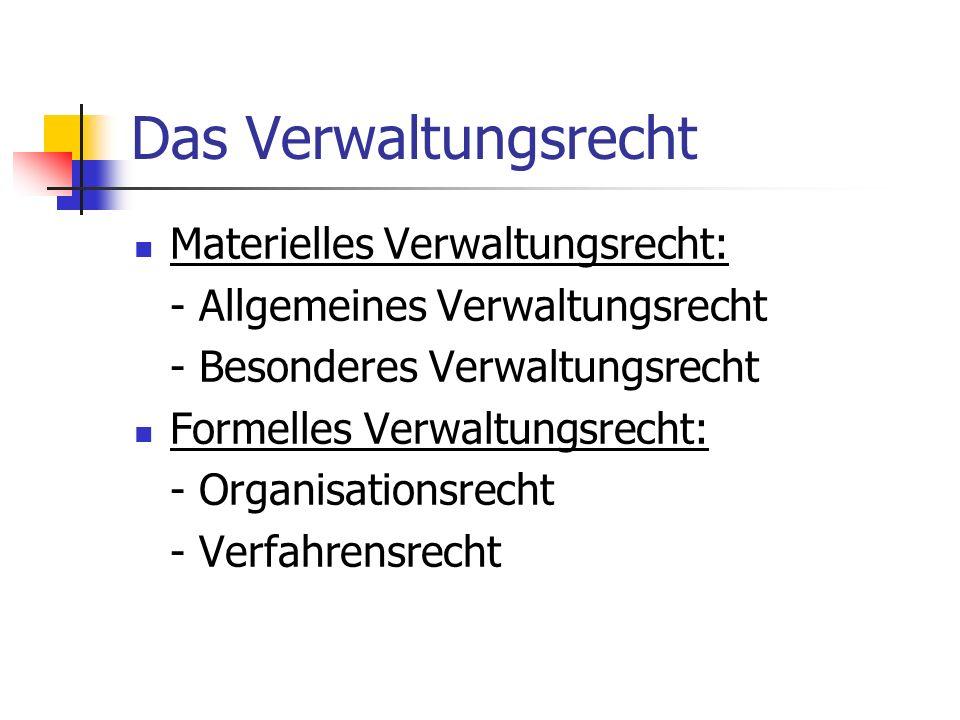 Das Verwaltungsrecht Materielles Verwaltungsrecht: