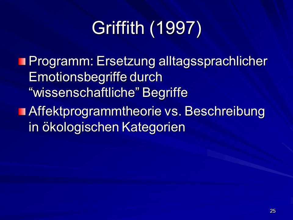 Griffith (1997) Programm: Ersetzung alltagssprachlicher Emotionsbegriffe durch wissenschaftliche Begriffe.